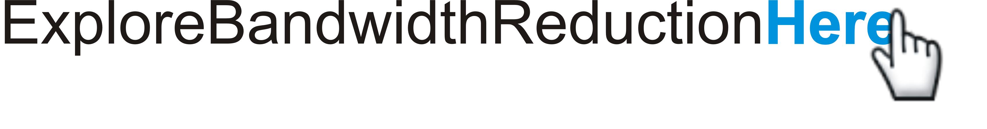 ExploreBandwidthReductionHere_button